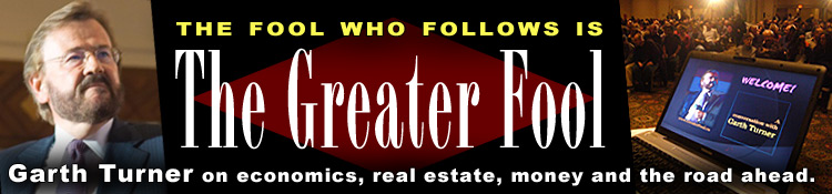 THE GREATER FOOL: Garth Turner comments on economics, real estate, money and the road ahead.